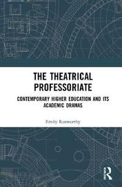 The Theatrical Professoriate by Emily Roxworthy