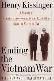 Ending the Vietnam War by Henry Kissinger