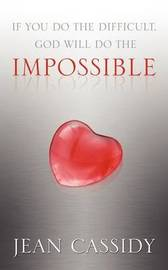 If You Do the Difficult, God Will Do the Impossible by Jean, Cassidy image