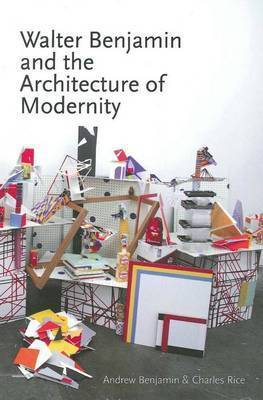Walter Benjamin and the Architecture of Modernity by Andrew Benjamin