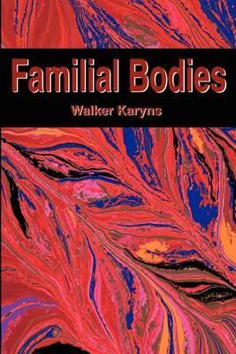 Familial Bodies by Walker Karyns