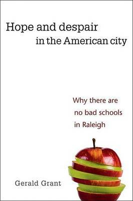 Hope and Despair in the American City: Why There are No Bad Schools in Raleigh by Gerald Grant