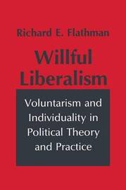 Willful Liberalism by Richard Flathman