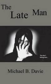 The Late Man by Michael B Davie