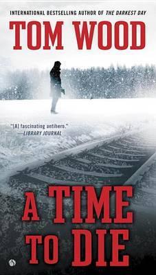 A Time To Die by Tom Wood