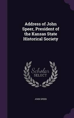 Address of John Speer, President of the Kansas State Historical Society by John Speer image