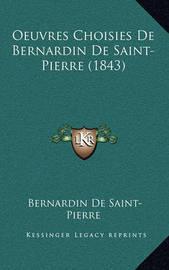 Oeuvres Choisies de Bernardin de Saint-Pierre (1843) by Bernardin De Saint Pierre