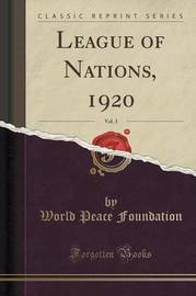 League of Nations, 1920, Vol. 3 (Classic Reprint) by World Peace Foundation