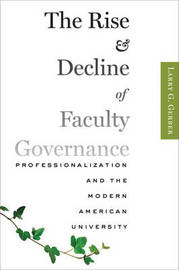 The Rise and Decline of Faculty Governance by Larry G. Gerber