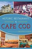Historic Restaurants of Cape Cod by Christopher Setterlund