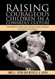 Raising Courageous Children in a Cowardly Culture by James L Capra image