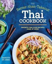 The Better Than Takeout Thai Cookbook by Danette St Onge