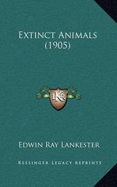 Extinct Animals (1905) by Edwin Ray Lankester