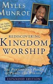 Rediscovering Kingdom Worship by Myles Munroe