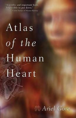 Atlas of the Human Heart by Ariel Gore