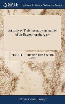 An Essay on Preferment. by the Author of the Rapsody on the Army by Author of The Rapsody on the Army