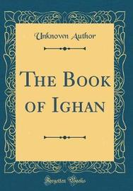 The Book of Ighan (Classic Reprint) by Unknown Author image