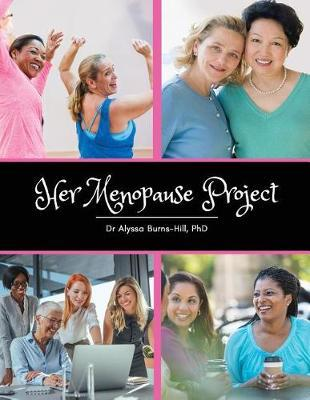 Her Menopause Project by Dr Alyssa Burns-Hill Phd