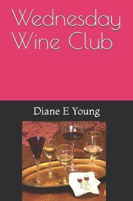Wednesday Wine Club by Diane E Young