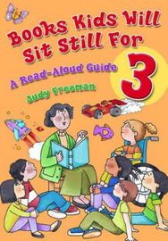 Books Kids Will Sit Still For 3: A Read-Aloud Guide by Judy Freeman