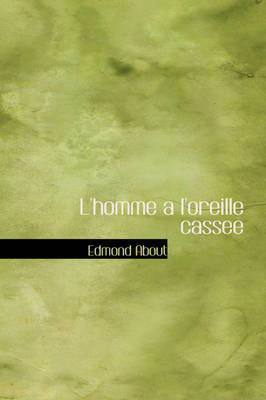 L'Homme A L'Oreille Cassee by Edmond About
