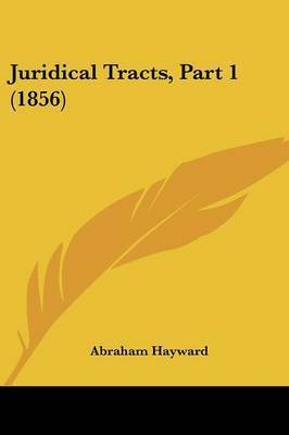 Juridical Tracts, Part 1 (1856) by Abraham Hayward
