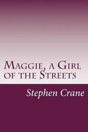 an analysis of a novel maggie a girl of the streets written by stephen crane Librivox recording of maggie: a girl of the streets, by stephen crane read by librivox volunteers stephen crane's first novel, maggie: a girl of the streets has been called the first dark flower of american naturalism for its distinctive elements of naturalistic fiction.