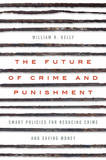 The Future of Crime and Punishment: Smart Policies for Reducing Crime and Saving Money by William R. Kelly