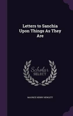 Letters to Sanchia Upon Things as They Are by Maurice Henry Hewlett image