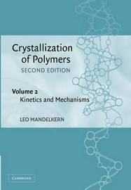 Crystallization of Polymers: Volume 2 by Leo Mandelkern