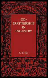 Copartnership in Industry by C.R. Fay