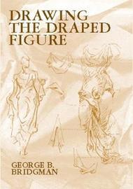Drawing the Draped Figure by George B Bridgman