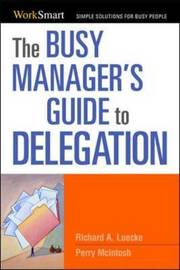 The Busy Manager's Guide to Delegation by Richard A Luecke