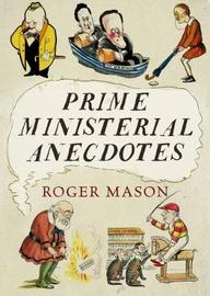 Prime Ministerial Anecdotes by Roger Mason