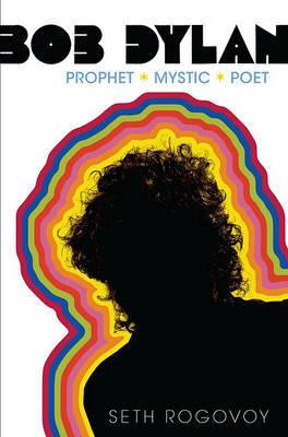Bob Dylan: Prophet, Mystic, Poet by Seth Rogovoy image