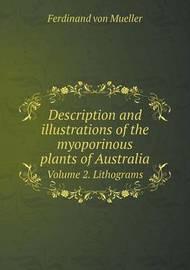 Description and Illustrations of the Myoporinous Plants of Australia Volume 2. Lithograms by Ferdinand Von Mueller