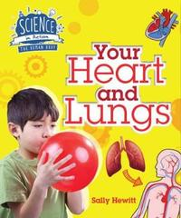 Human Body: Your Heart and Lungs by Sally Hewitt