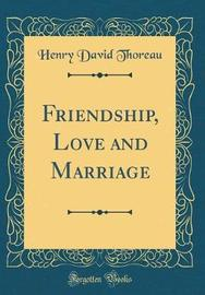Friendship, Love and Marriage (Classic Reprint) by Henry David Thoreau