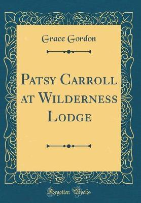 Patsy Carroll at Wilderness Lodge (Classic Reprint) by Grace Gordon image
