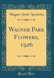 Wagner Park Flowers, 1926 (Classic Reprint) by Wagner Park Nurseries image