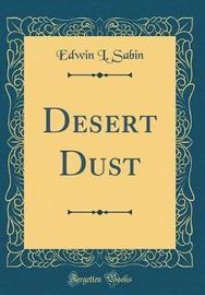 Desert Dust (Classic Reprint) by Edwin L. Sabin image