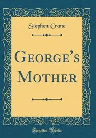 George's Mother (Classic Reprint) by Stephen Crane image