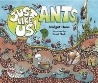 Just Like Us! Ants by Bridget Heos