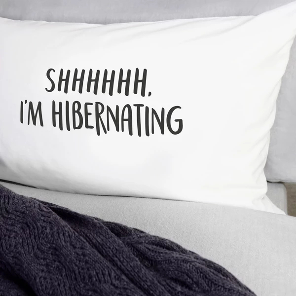 Shhhhhh, I'm Hibernating Pillow Case