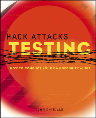 Hack Attacks Testing: How to Conduct Your Own Security Audit by John Chirillo
