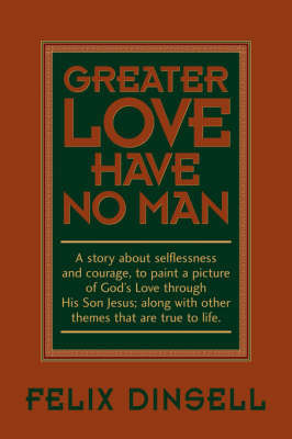 Greater Love Have No Man by Felix Dinsell