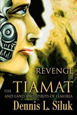 Revenge of the Tiamat: And Land and Spirits of Lemuria by Dennis L Siluk image