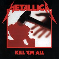 Kill 'Em All - (Remastered) by Metallica