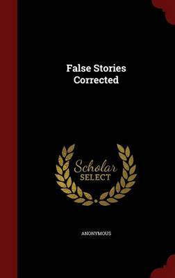 False Stories Corrected by * Anonymous