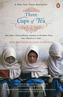 Three Cups of Tea : One Man's Mission to Promote Peace; One School at a Time by Greg Mortenson